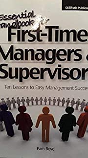The Essential Handbook for First-Time Managers & Supervisors: Ten Lessons to Easy Management Success