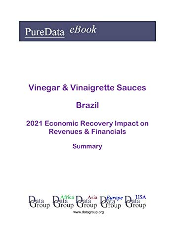 Vinegar & Vinaigrette Sauces Brazil Summary: 2021 Economic Recovery Impact on Revenues & Financials (English Edition)