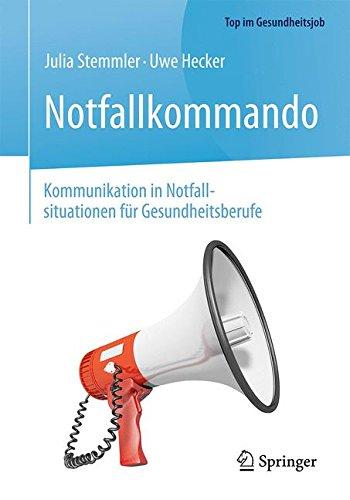 Notfallkommando - Kommunikation in Notfallsituationen für Gesundheitsberufe (Top im Gesundheitsjob)