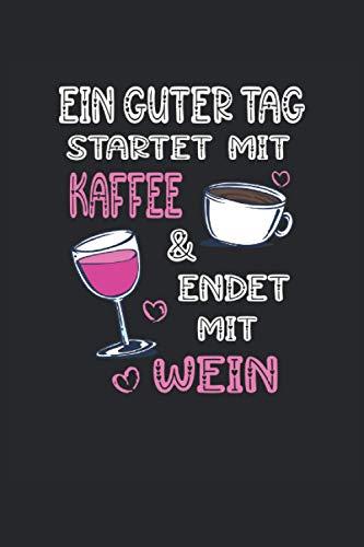 Ein guter Tag start mit Kaffee & endet mit Wein: Notizbuch 6