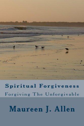 Book: Spiritual Forgiveness - Forgiving the Unforgivable by Maureen J. Allen