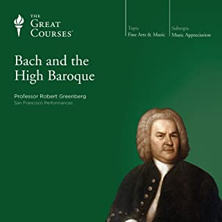 Bach and the High Baroque                   By:                                                                                                                                 Robert Greenberg,                                                                                        The Great Courses                               Narrated by:                                                                                                                                 Professor Robert Greenberg Ph.D. University of California Berkeley                      Length: 25 hrs and 5 mins     511 ratings     Overall 4.8