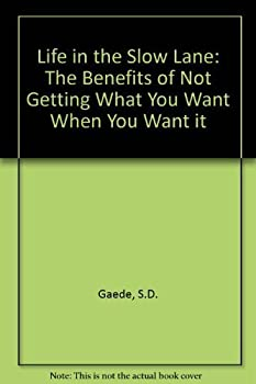 Paperback Life in the Slow Lane: The Benefits of Not Getting What You Want When You Want It Book