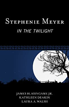 Stephenie Meyer: In the Twilight (Studies in Young Adult Literature Book 44)