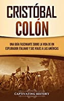 Cristóbal Colón: Una guía fascinante sobre la vida de un explorador italiano y sus viajes a las Américas
