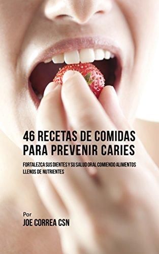 46 Recetas de Comidas Para Prevenir Caries: Fortalezca Sus Dientes Y Su Salud Oral Comiendo Alimentos Llenos De Nutrientes