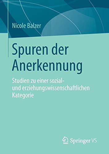 Spuren der Anerkennung: Studien zu einer sozial- und erziehungswissenschaftlichen Kategorie