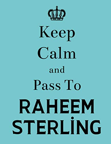 Keep Calm And Pass To Raheem Sterling: Raheem Sterling Notebook/ Journal/ Notepad/ Diary For Football Fans | 100 College Ruled Lined Pages | A4