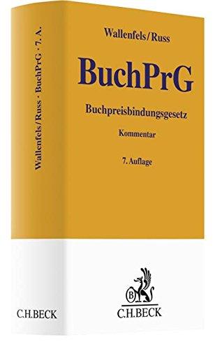 Buchpreisbindungsgesetz: Die Preisbindung des Buchhandels (Gelbe Erläuterungsbücher)