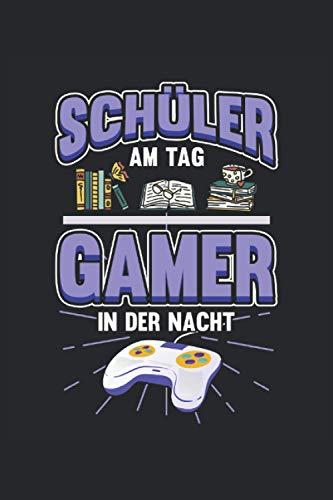 Schüler am Tag Gamer in der Nacht: Notizbuch für Gamer, Zocker und Videospieler / Tagebuch / Journal für Notizen und Planungen / Planer und Erinnerungen