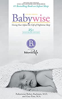 On Becoming Baby Wise - 25th Anniversary Edition: Giving Your Infant the Gift of Nightime Sleep by [Robert Bucknam MD, Gary Ezzo MA]
