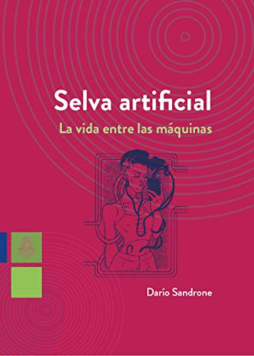 Selva artificial: La vida entre las máquinas (Spanish Edition)