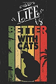 Life is better with Cats Notebook: Notebook For Girls, Cat Journal for Women and Teen and Cat lovers, cats notebook, 110 P...