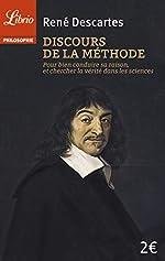 Discours de la méthode - Pour bien conduire sa raison, et chercher la vérité dans les sciences de René Descartes