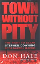 Town Without Pity: The Fight to Clear Stephen Downing of the Bakewell Murders
