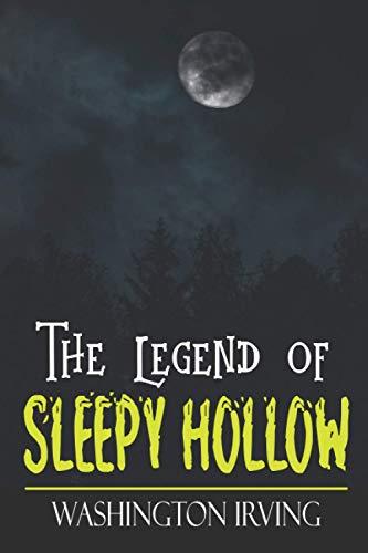 The Legend of Sleepy Hollow: The Original 1820 Gothic Horror Novel of Ichabod Crane & The Headless Horseman