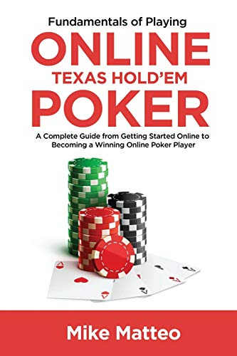 Fundamentals of Playing Online Texas Hold'em Poker: A Complete Guide from Getting Started Online to Becoming a Winning Online Poker Player
