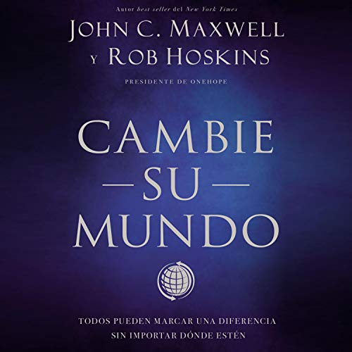 Cambie su mundo [Change Your World] Audiobook By John C. Maxwell, Rob Hoskins cover art