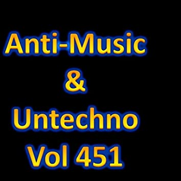 Anti-Music & Untechno Vol 451 (Strange Electronic Experiments blending Darkwave, Industrial, Chaos, Ambient, Classical and Celtic Influences)