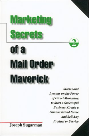 Compare Textbook Prices for Marketing Secrets of a Mail Order Maverick : Stories & Lessons on the Power of Direct Marketing to Start a Successful Business, Create a Brand First Edition Edition ISBN 9781891686061 by Sugarman, Joseph