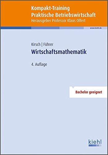 Kompakt-Training Wirtschaftsmathematik (Kompakt-Training Praktische Betriebswirtschaft) by Siegfried Kirsch (2014-08-22)