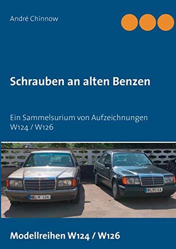 Schrauben an alten Benzen: Ein Sammelsurium von Aufzeichnungen W124 / W126