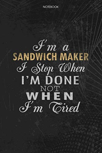 Notebook Planner I\'m A Sandwich Maker I Stop When I\'m Done Not When I\'m Tired Job Title Working Cover: 114 Pages, Schedule, Lesson, Lesson, Journal, Money, To Do List, 6x9 inch
