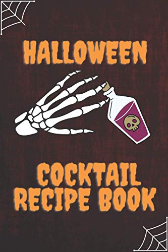 Halloween Cocktail Recipes Book: Write, Fill In, Organize and Reference your own scary craft cocktails (Mixologist's Log) (Skeleton Hand Cover)