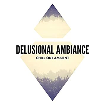 Delusional Ambiance - Chill Out Ambient