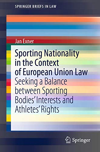 Sporting Nationality in the Context of European Union Law: Seeking a Balance between Sporting Bodies' Interests and Athletes' Rights (SpringerBriefs in Law)