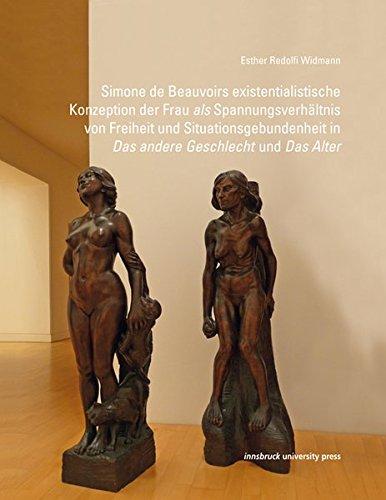 """Simone de Beauvoirs existentialistische Konzeption der Frau als Spannungsverhältnis von Freiheit und Situationsgebundenheit in """"Das andere Geschlecht"""" und """"Das Alter"""""""