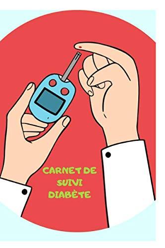 CARNET DE SUIVI DIABÈTE: Journal de bord pratique pour diabétique | Carnet de suivi de glycémie | Carnet pour autosurveillance et pour Autocontrôle du ... au Format 15,24 cm x 22,86 cm (6 x 9 pouces)