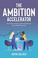 The Ambition Accelerator: The working woman's guide to powering up your professional success