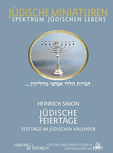 Jüdische Feiertage. Festtage im jüdischen Kalender (Jüdische Miniaturen / Herausgegeben von Hermann Simon)