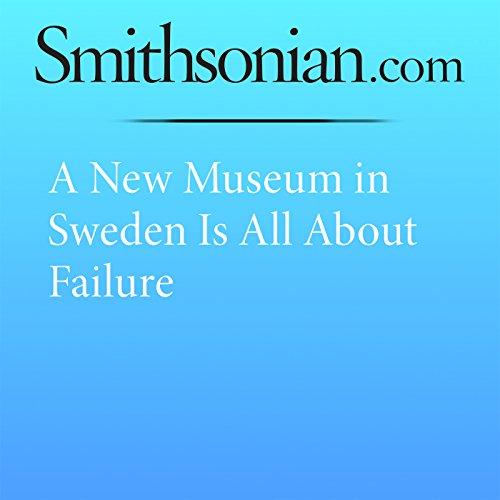 A New Museum in Sweden Is All About Failure audiobook cover art