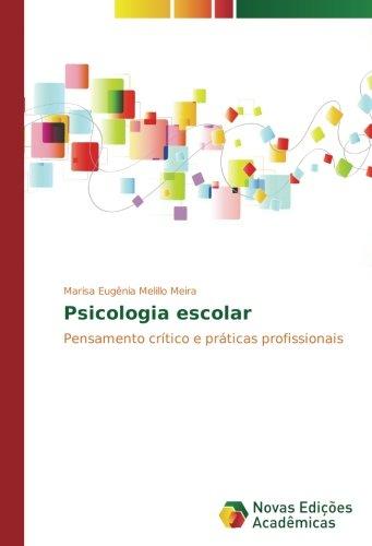 Psicologia escolar: Pensamento crítico e práticas profissionais (Portuguese Edition)