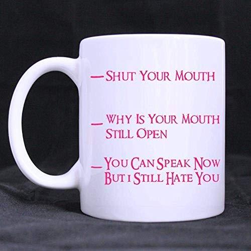 Taza de medición de café divertida de 11 oz Cierra la boca Puedes hablar ahora pero aún te odio La mejor opción Taza de café de cerámica blanca