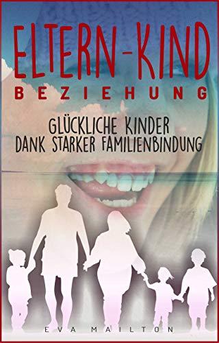 Eltern-Kind-Beziehung: Glückliche Kinder - dank - Starker Familienbindung