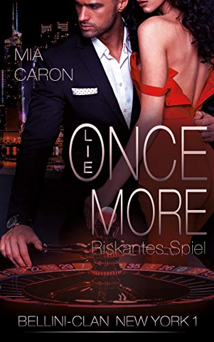 LIE ONCE MORE (Bellini-Clan New York 1): Riskantes Spiel - Mafia Romance (Häuptling gegen Mafiaboss)