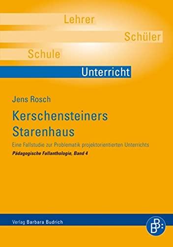 Kerschensteiners Starenhaus: Eine Fallstudie zur Problematik projektorientierten Unterrichts (Pädagogische Fallanthologie 4)