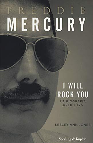 Freddie Mercury. I will rock you. La biografia definitiva