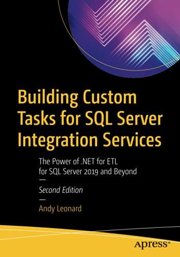 Building Custom Tasks for SQL Server Integration Services: The Power of .NET for ETL for SQL Server 2019 and Beyond