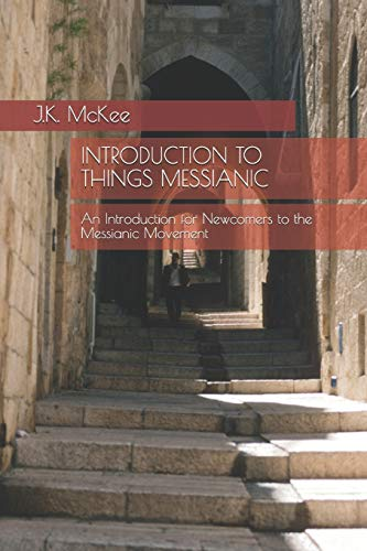Compare Textbook Prices for Introduction to Things Messianic: An Introduction for Newcomers to the Messianic Movement  ISBN 9781468005752 by McKee, J.K.