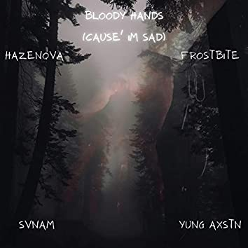 bloody hands (cause I'm sad) [feat. svnam, frostbite & yung axstn]