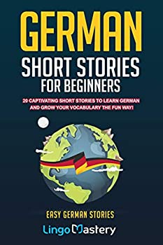 German Short Stories For Beginners  20 Captivating Short Stories To Learn German & Grow Your Vocabulary The Fun Way!  Easy German Stories