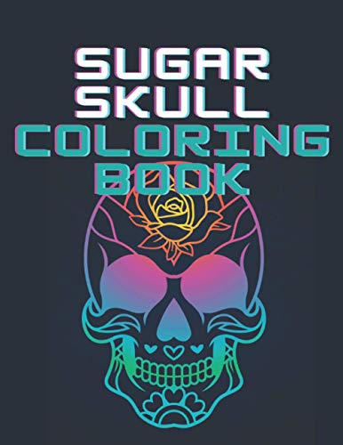 Sugar Skull Coloring Book: 50 Intricate Sugar Skulls Designs for Stress Relief and Relaxation