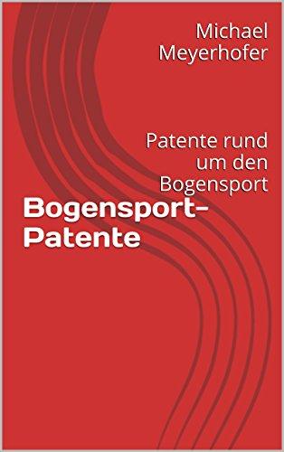 Bogensport-Patente: Patente rund um den Bogensport