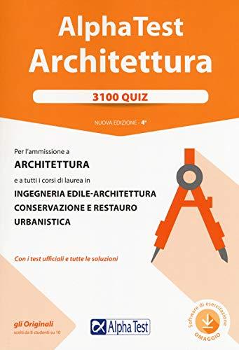 Alpha Test. Architettura. 3100 quiz. Per l'ammissione ad Architettura e a tutti i corsi di laurea in Ingegneria edile-architettura, Conservazione e restauro, Urbanistica. Con software di simulazione