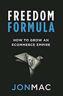 Freedom Formula: How To Grow An Ecommerce Empire