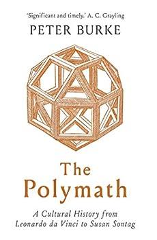 The Polymath  A Cultural History from Leonardo da Vinci to Susan Sontag